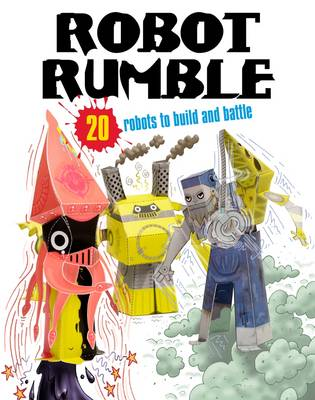 Robot Rumble 20 Robots to Make! Just Press Out Glue Together and Play by Alexander Gwynne