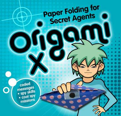 Origami X Paper Folding for Secret Agents by Nick Robinson, Paul Harrison