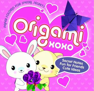 Origami XOXO Paper Folding for Special Secrets by Nick Robinson, Susan Behar