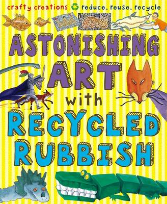 Astonishing Art with Recycled Rubbish by Susan Martineau