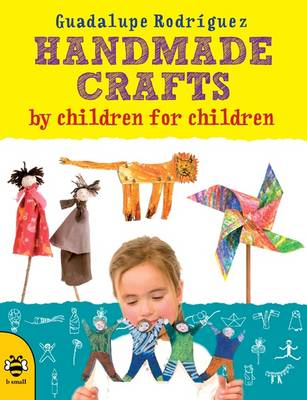 Handmade Crafts by Children for Children by Guadalupe Rodriguez