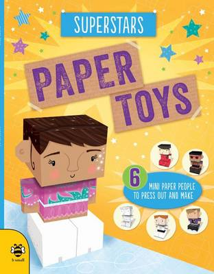 Paper Toys - Superstars Six mini paper people to press out and make by Catherine Bruzzone