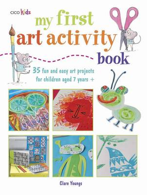 My First Art Activity Book 35 Easy and Fun Projects for Children Aged 7 Years + by Clare Youngs