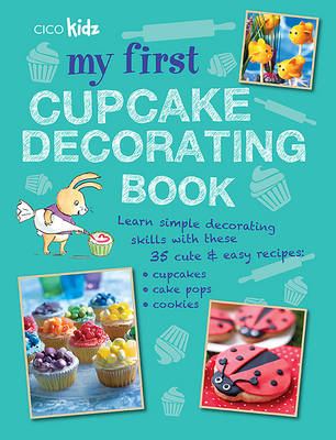 My First Cupcake Decorating Book 35 Recipes for Decorating Cupcakes, Cookies and Cake Pops for Children Aged 7 Years+ by Susan Akass