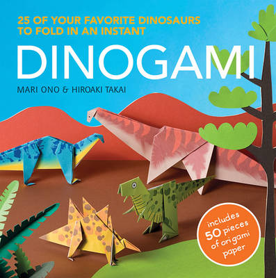 Dinogami 25 of Your Favorite Dinosaurs to Fold in an Instant by Mari Ono, Hiroaki Takai