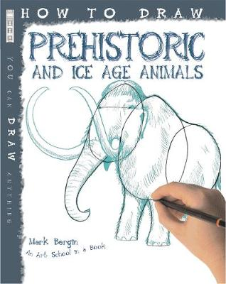 How to Draw Prehistoric and Ice Age Animals by Mark Bergin