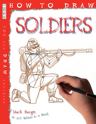 How to Draw Soldiers by Mark Bergin