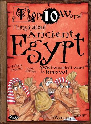 Things About Ancient Egypt You Wouldn't Want to Know by Victoria England