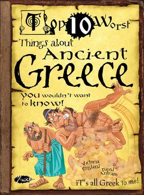 Things About Ancient Greece You Wouldn't Want to Know by Victoria England