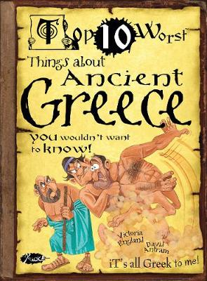 Things About Ancient Greece You Wouldn't Want to Know! by Victoria England