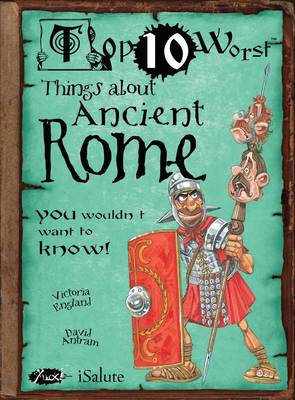 Things About Ancient Rome You Wouldn't Want to Know by Victoria England