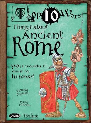 Things About Ancient Rome You Wouldn't Want to Know! by Victoria England