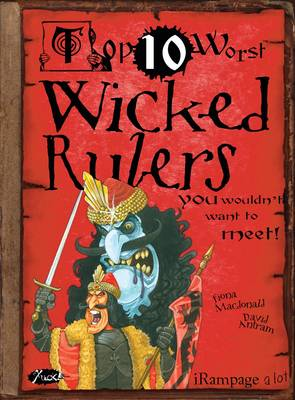 Wicked Rulers You Wouldn't Want to Meet by Fiona MacDonald