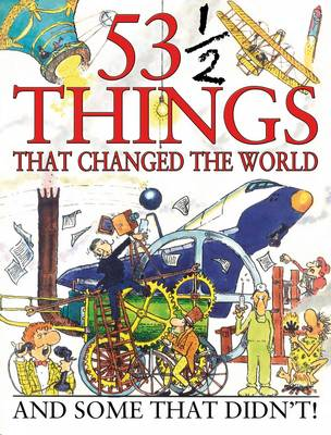 53 1/2 Things That Changed the World by Steve Parker