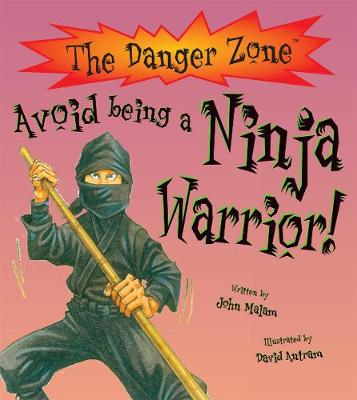 Avoid Being a Ninja Warrior! by John Malam