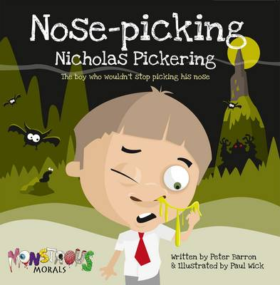 Nose Picking Nicholas Pickering The Boy Who Wouldn't Stop Picking His Nose by Peter Barron