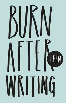 Burn After Writing Teen by Rhiannon Shove