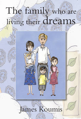 The Family Who are Living Their Dreams by James Koumis