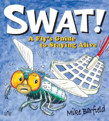 Swat! A Fly's Guide to Staying Alive by Mike Barfield