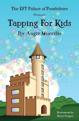 Tapping for Kids A Children's Guide to Emotional Freedom Technique (EFT) by Angie Muccillo