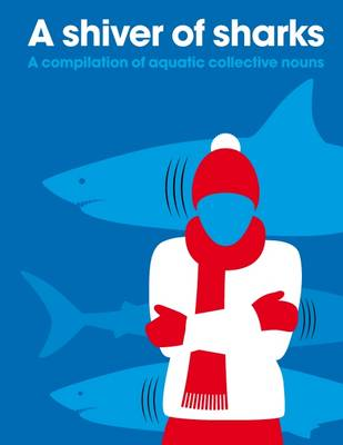 A Shiver of Sharks A Compilation of Aquatic Collective Nouns by PatrickGeorge