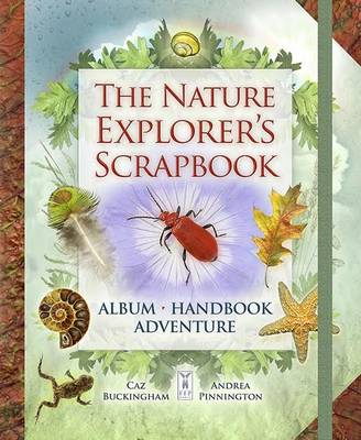 The Nature Explorer's Scrapbook by Caz Buckingham, Andrea Pinnington