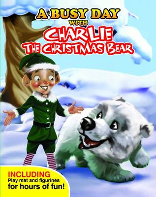 A Busy Day with Charlie the Christmas Bear by