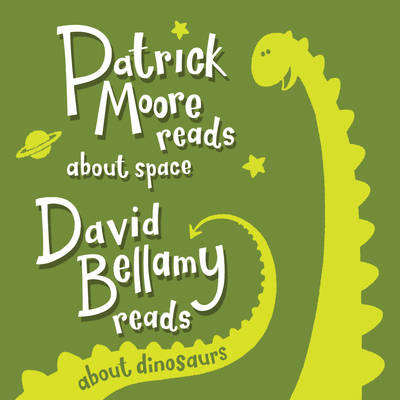 Patrick Moore and David Bellamy Read About Space and Dinosaurs by CBE, DSc, FRAS, Sir Patrick Moore, David, OBE Bellamy