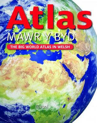 Atlas Mawr Y Byd - the Big World Atlas in Welsh by Chez Picthall, Dominic Zwemmer