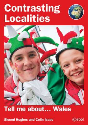 Contrasting Localities: Tell Me About ... Wales by Sioned Hughes, Colin Isaac