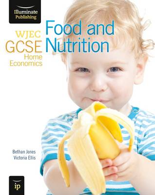 WJEC GCSE Home Economics - Food and Nutrition Student Book by Bethan Jones, Victoria Ellis