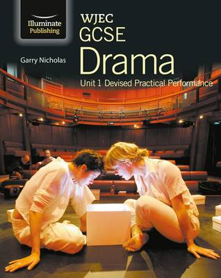 WJEC GCSE Drama Unit 1 Devised Practical Performance by Garry Nicholas