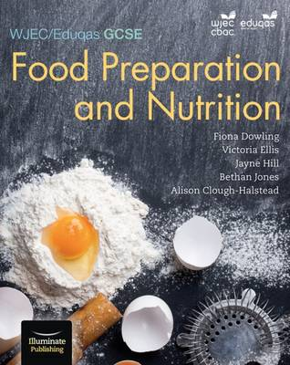 Eduqas GCSE Food Preparation & Nutrition: Student Book by Alison Clough-Halstead, Fiona Dowling, Victoria Ellis, Jayne Hill