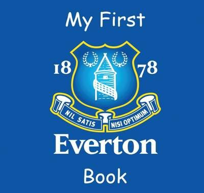 My First Everton Book by Carl Downie