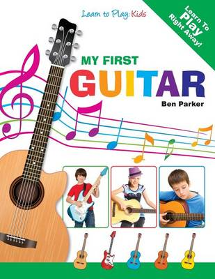 My First Guitar - Learn To Play Kids by Ben Parker