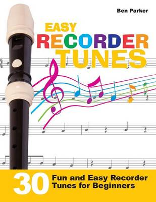Easy Recorder Tunes - 30 Fun and Easy Recorder Tunes for Beginners! by Ben (Bay Area Independent Publishers Assn.) Parker
