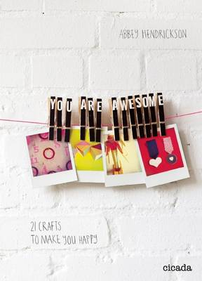 You are Awesome 21 Crafts to Make You Happy by Abbey Hendrickson