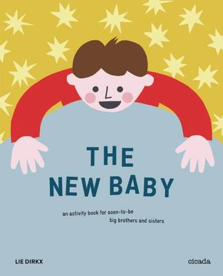The New Baby An Activity Book for Soon-to-be Big Brothers and Sisters by Lie Dirkx
