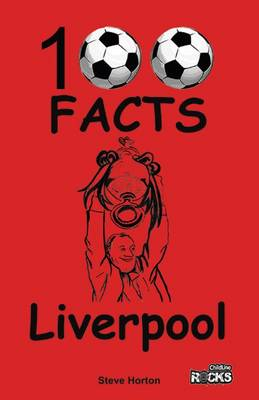 Liverpool - 100 Facts by Steve Horton