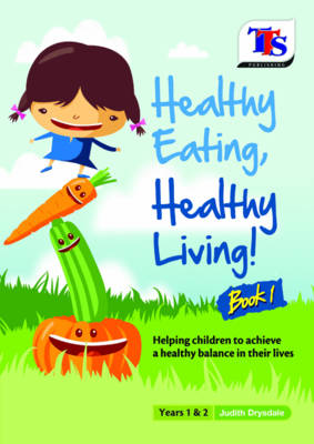 Healthy Eating, Healthy Living by Judith Drysdale