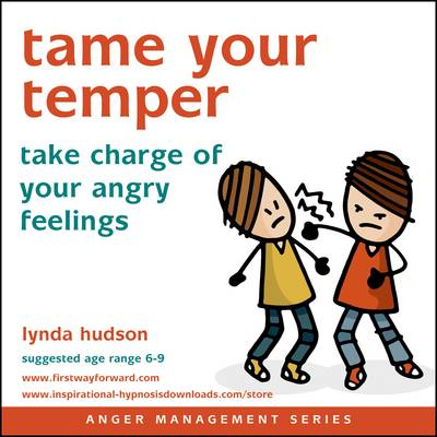 Tame Your Temper Take Charge of Your Angry Feelings by Lynda Hudson