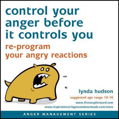 Control Your Anger Before it Controls You Re-Program Your Angry Reactions by Lynda Hudson