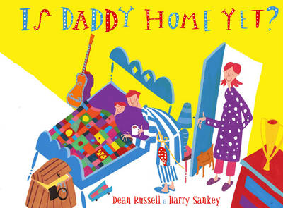 Is Daddy Home Yet? by Dean Russell