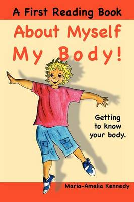 About Myself, My Body! Getting to Know Your Body by Maria-Amelia Kennedy