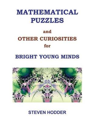 Mathematical Puzzles & Other Curiosities for Bright Young Minds by Steven. Hodder