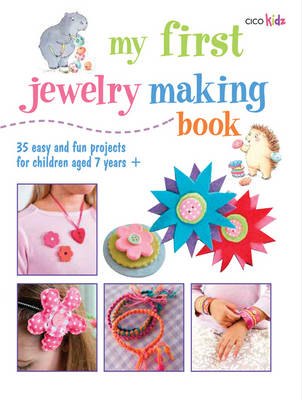 My First Jewelry Making Book 35 Easy and Fun Projects for Children Aged 7 Years + by CICO Kidz