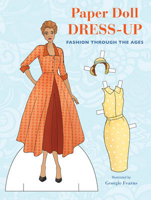 Paper Doll Dress-Up Fashion Through the Ages by Georgie Fearns