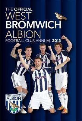 Official West Bromwich Albion FC 2013 Annual by Grange Communications Ltd