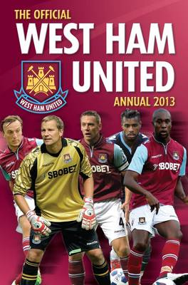 Official West Ham United FC 2013 Annual by Grange Communications Ltd