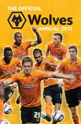 Official Wolverhampton Wanderers FC 2013 Annual by Grange Communications Ltd